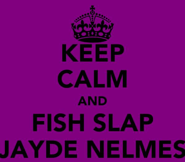 KEEP CALM AND FISH SLAP JAYDE NELMES