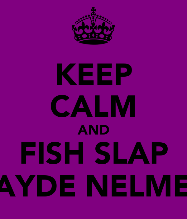 KEEP CALM AND FISH SLAP JAYDE NELMES
