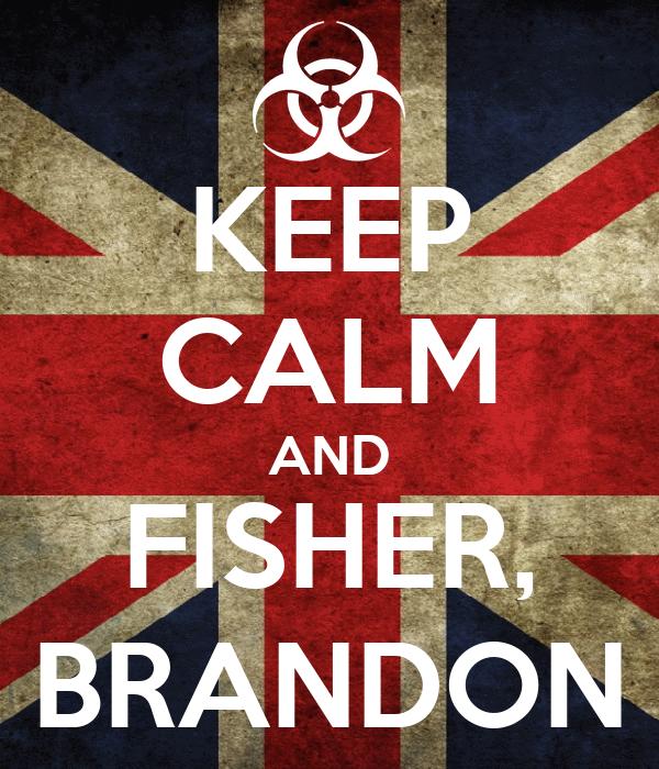 KEEP CALM AND FISHER, BRANDON