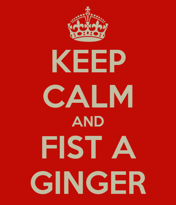 KEEP CALM AND FIST A GINGER