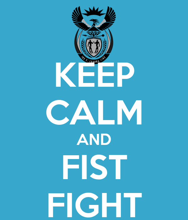 KEEP CALM AND FIST FIGHT