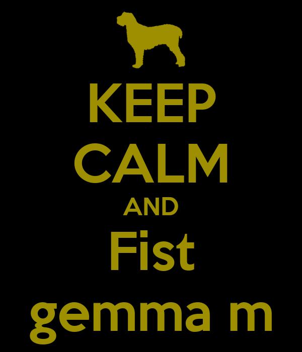 KEEP CALM AND Fist gemma m