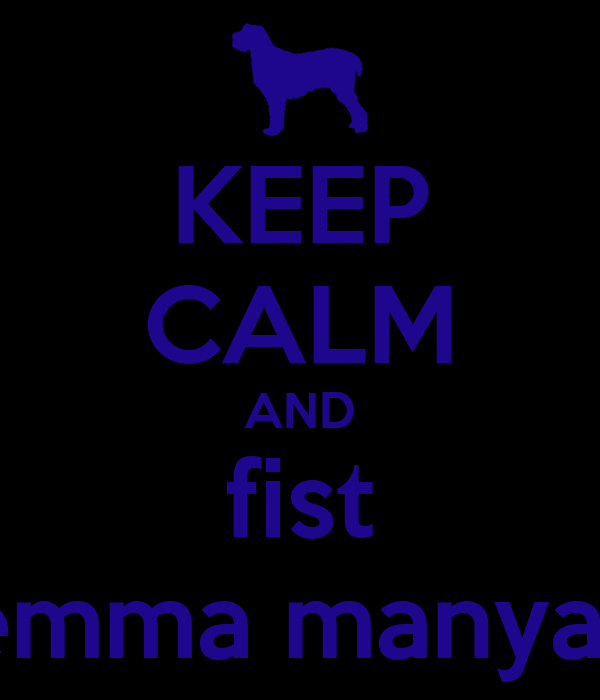 KEEP CALM AND fist gemma manyard