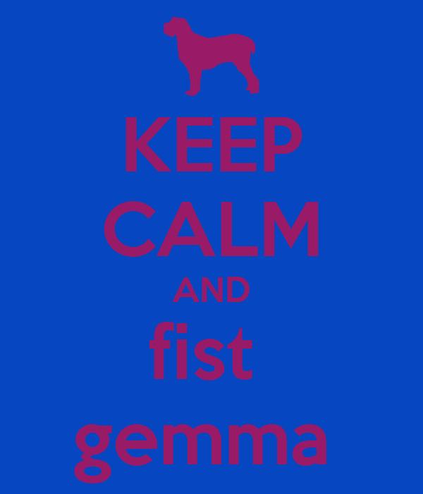 KEEP CALM AND fist  gemma