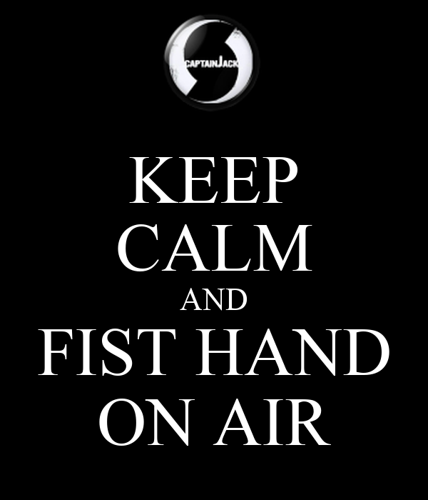 KEEP CALM AND FIST HAND ON AIR