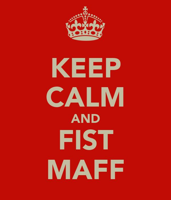 KEEP CALM AND FIST MAFF