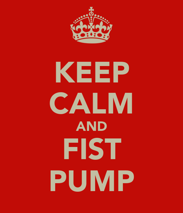 KEEP CALM AND FIST PUMP