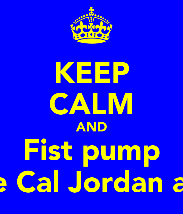 KEEP CALM AND Fist pump Like Cal Jordan and