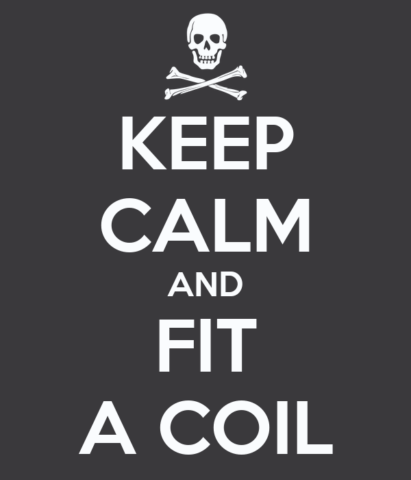 KEEP CALM AND FIT A COIL