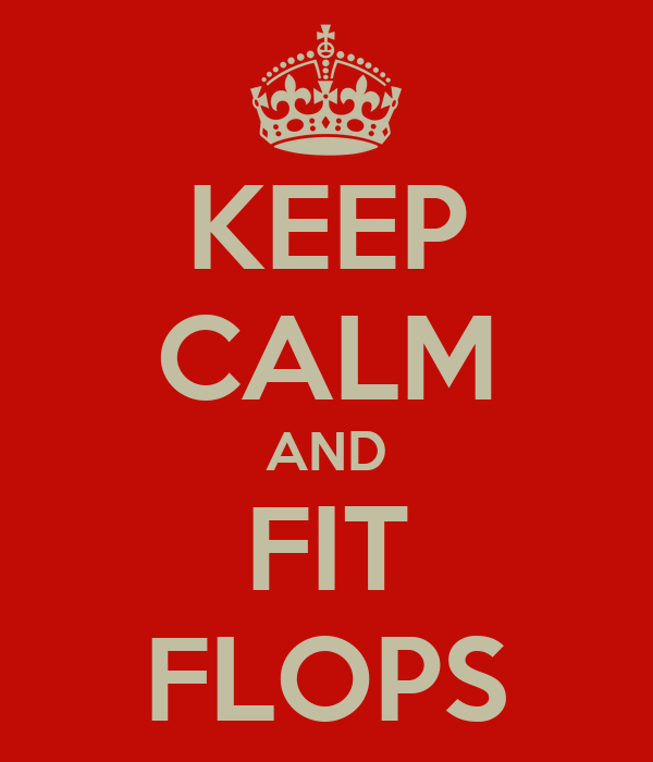 KEEP CALM AND FIT FLOPS