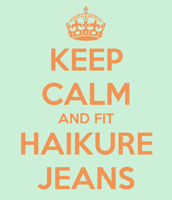 KEEP CALM AND FIT HAIKURE JEANS