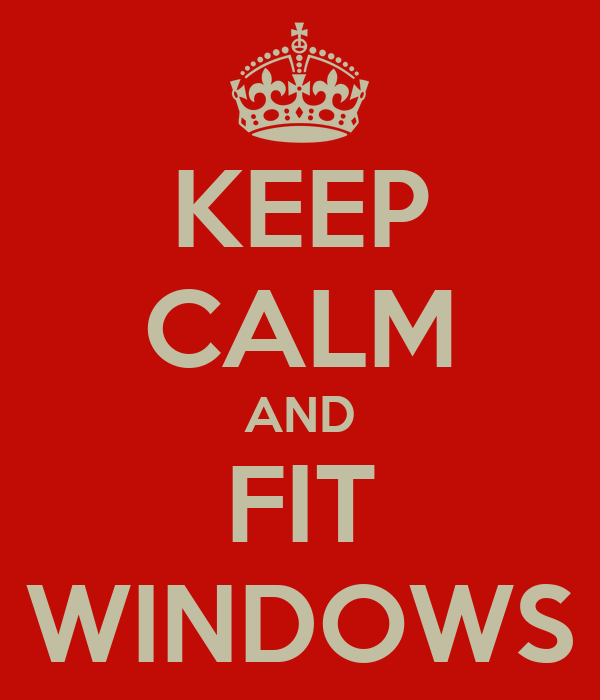 KEEP CALM AND FIT WINDOWS