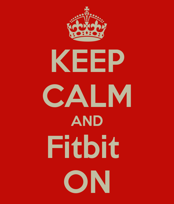 KEEP CALM AND Fitbit  ON