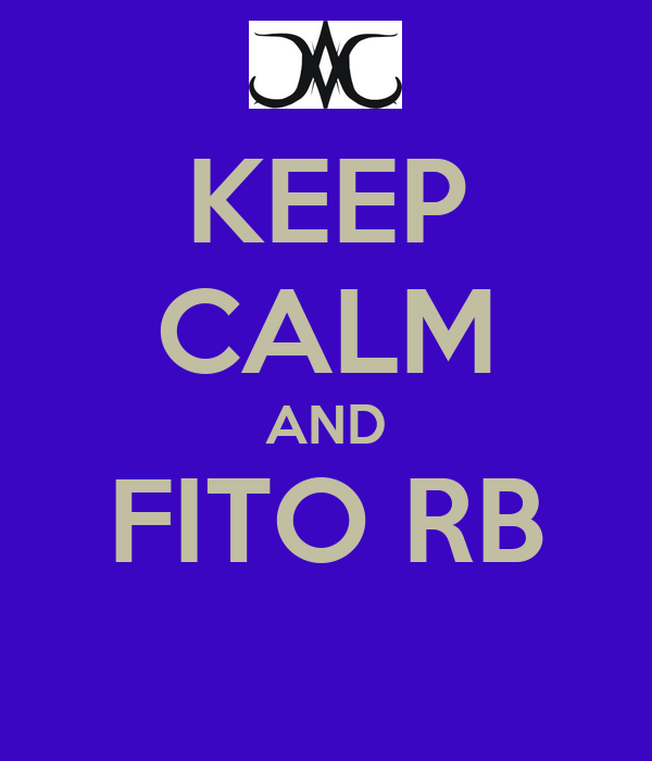 KEEP CALM AND FITO RB
