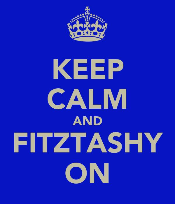 KEEP CALM AND FITZTASHY ON