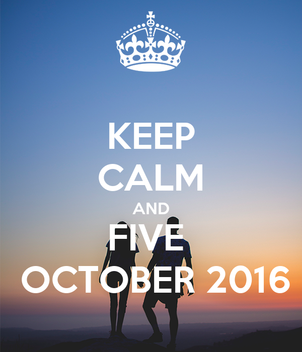 KEEP CALM AND FIVE   OCTOBER 2016