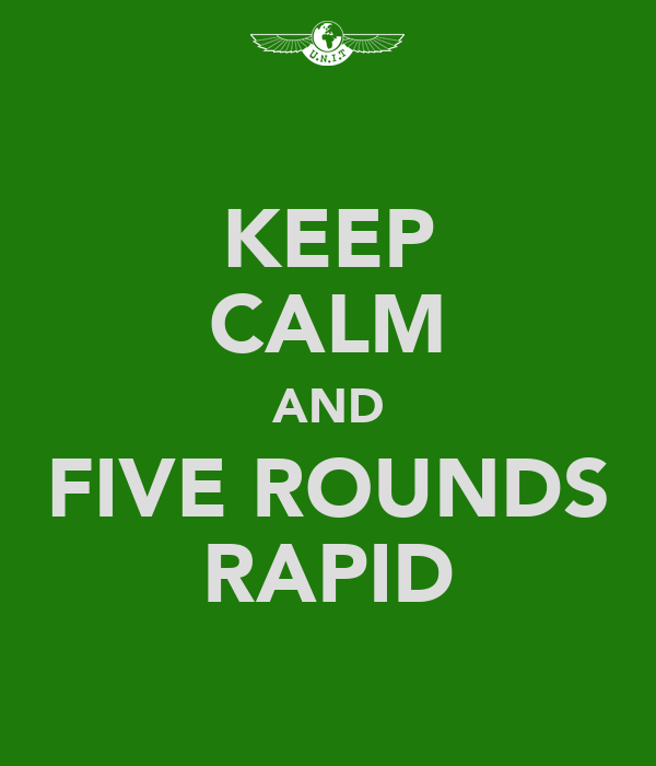 KEEP CALM AND FIVE ROUNDS RAPID