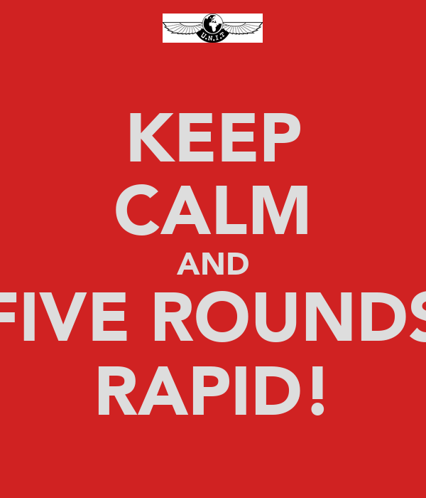 KEEP CALM AND FIVE ROUNDS RAPID!