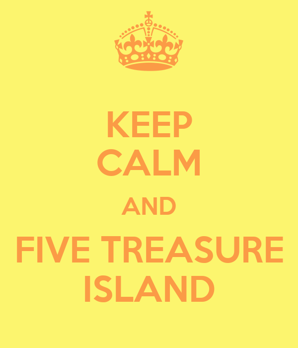 KEEP CALM AND FIVE TREASURE ISLAND