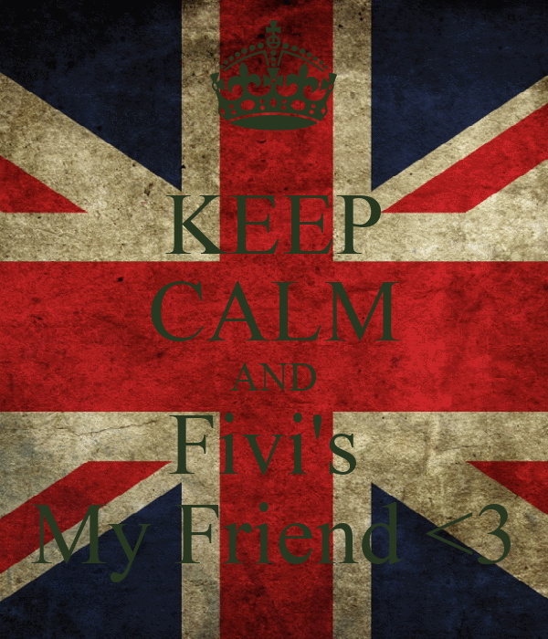 KEEP CALM AND Fivi's  My Friend <3
