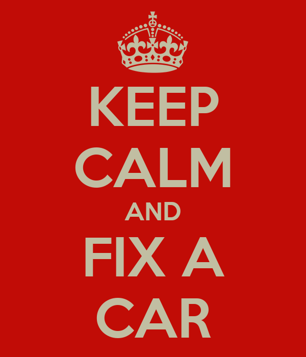 KEEP CALM AND FIX A CAR