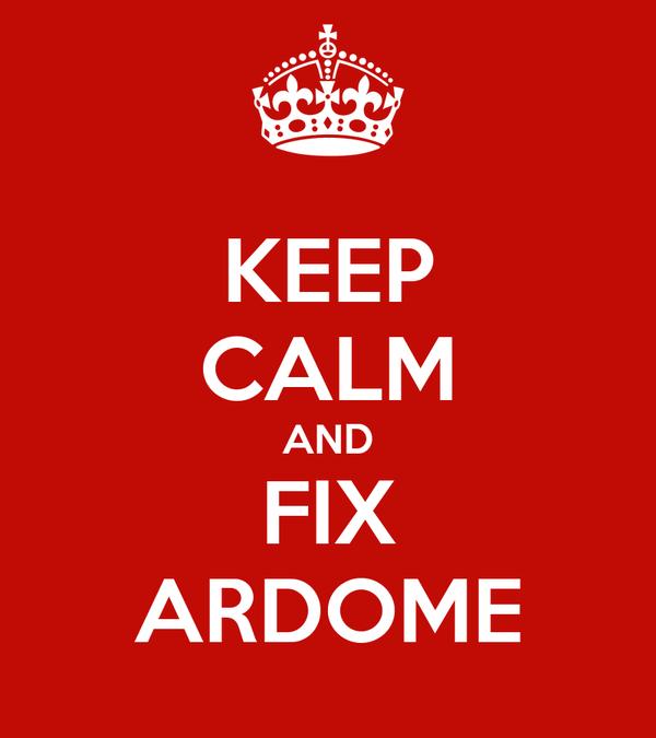 KEEP CALM AND FIX ARDOME
