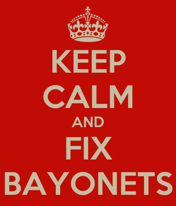 KEEP CALM AND FIX BAYONETS