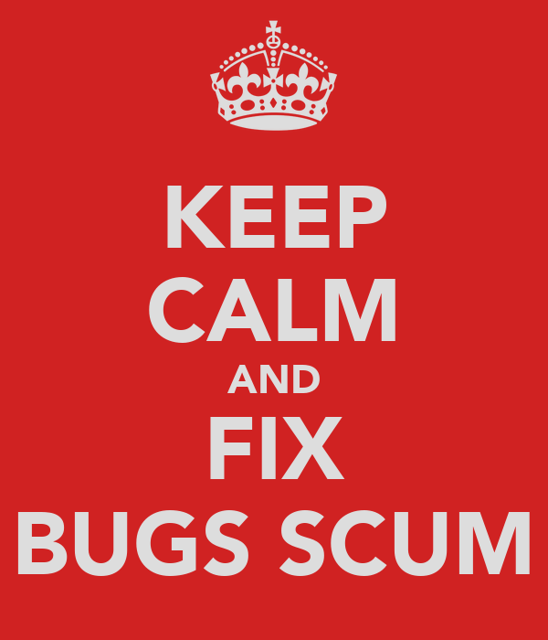 KEEP CALM AND FIX BUGS SCUM
