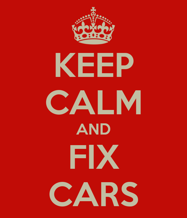 KEEP CALM AND FIX CARS