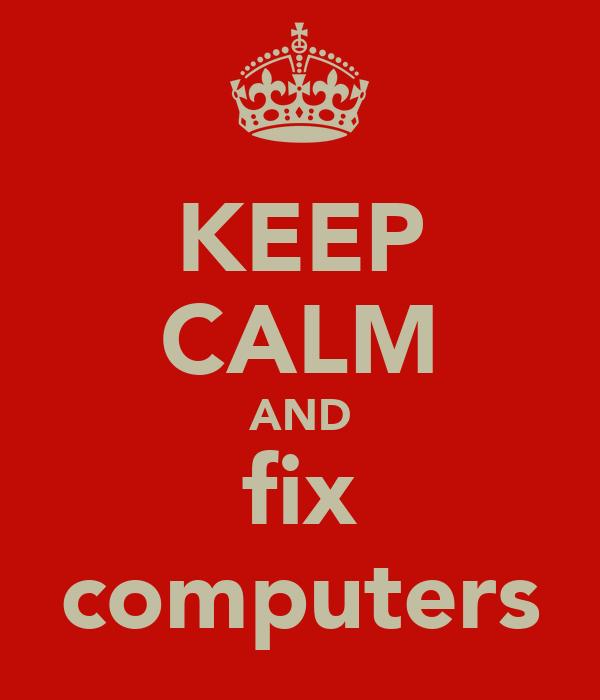 KEEP CALM AND fix computers