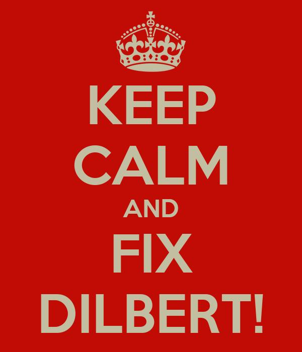 KEEP CALM AND FIX DILBERT!