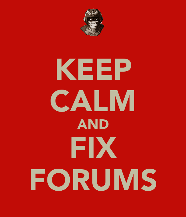 KEEP CALM AND FIX FORUMS