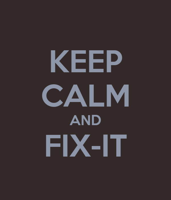 KEEP CALM AND FIX-IT