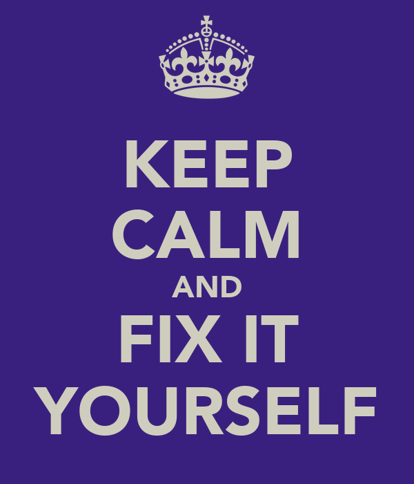 KEEP CALM AND FIX IT YOURSELF