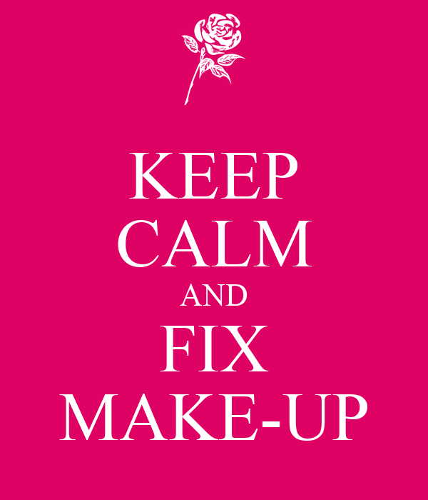 KEEP CALM AND FIX MAKE-UP