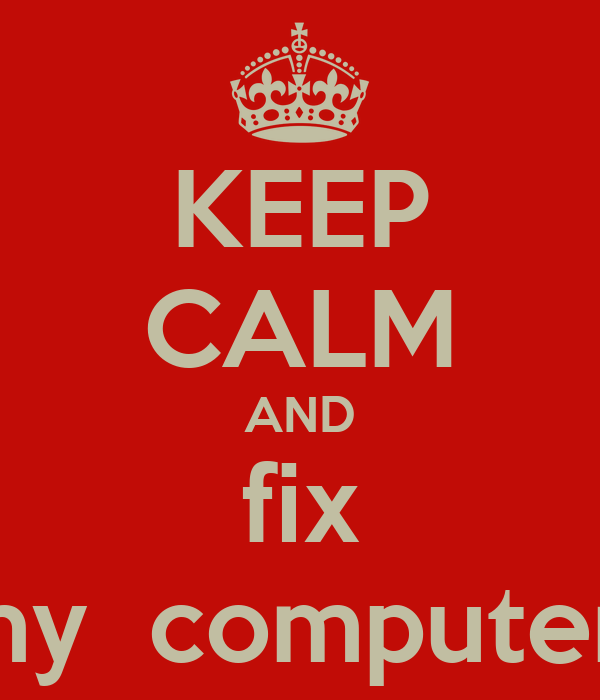 KEEP CALM AND fix my  computer!