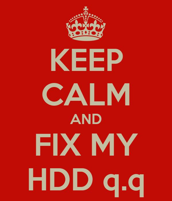 KEEP CALM AND FIX MY HDD q.q