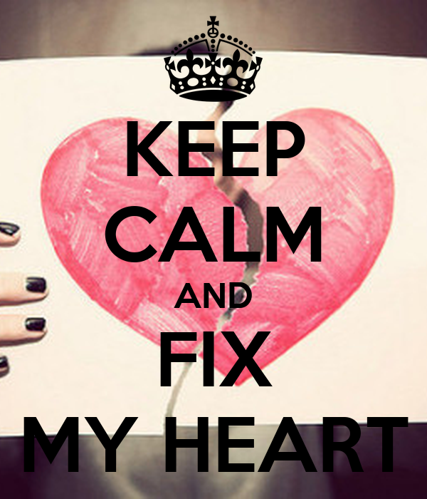 KEEP CALM AND FIX MY HEART