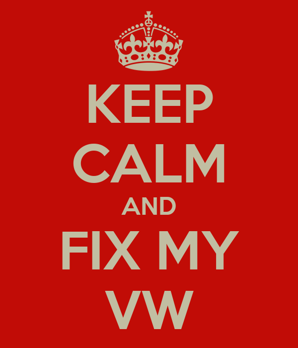 KEEP CALM AND FIX MY VW