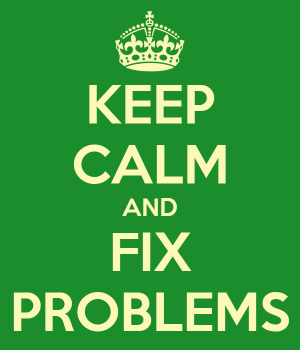 KEEP CALM AND FIX PROBLEMS