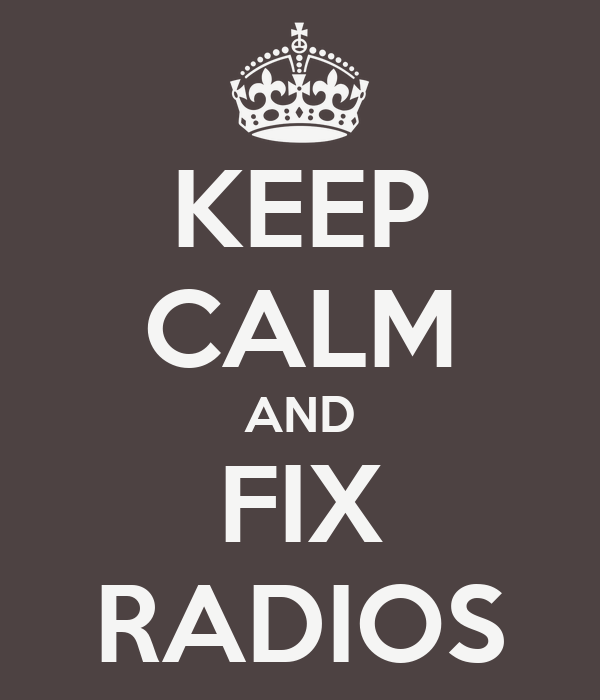 KEEP CALM AND FIX RADIOS