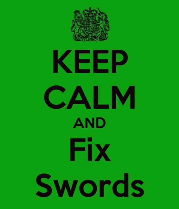 KEEP CALM AND Fix Swords