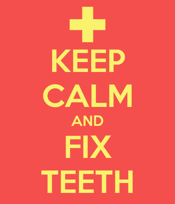 KEEP CALM AND FIX TEETH