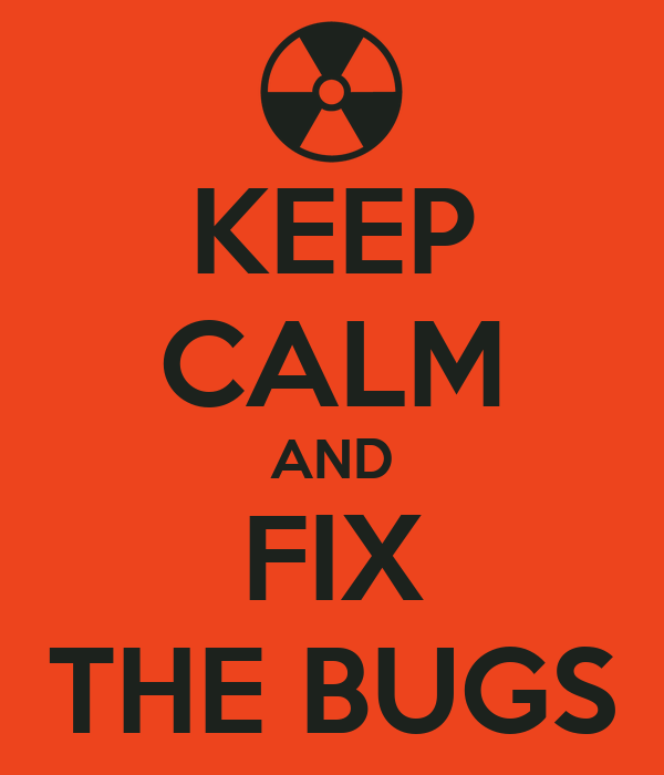 KEEP CALM AND FIX THE BUGS