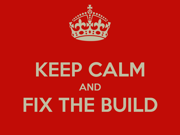 KEEP CALM AND FIX THE BUILD
