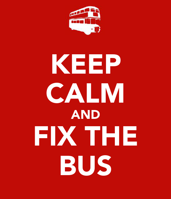 KEEP CALM AND FIX THE BUS
