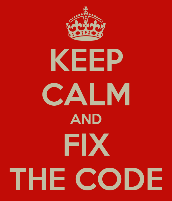 KEEP CALM AND FIX THE CODE