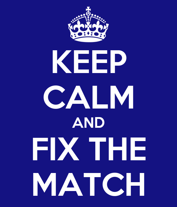 KEEP CALM AND FIX THE MATCH
