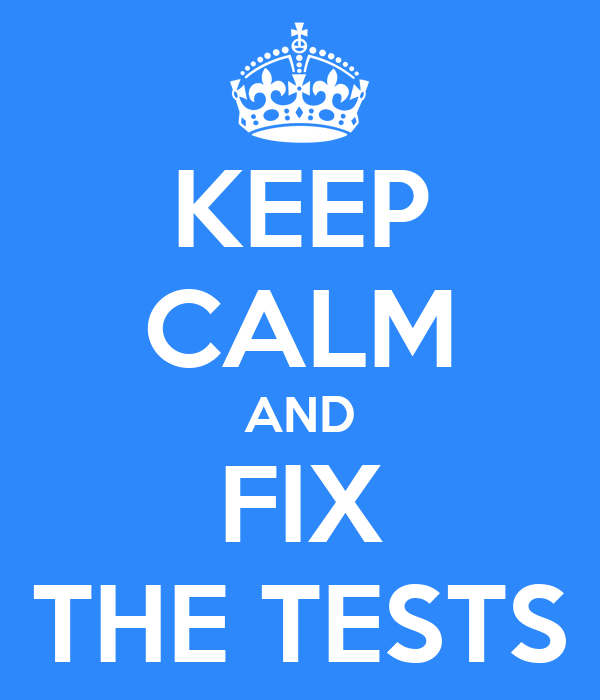 KEEP CALM AND FIX THE TESTS