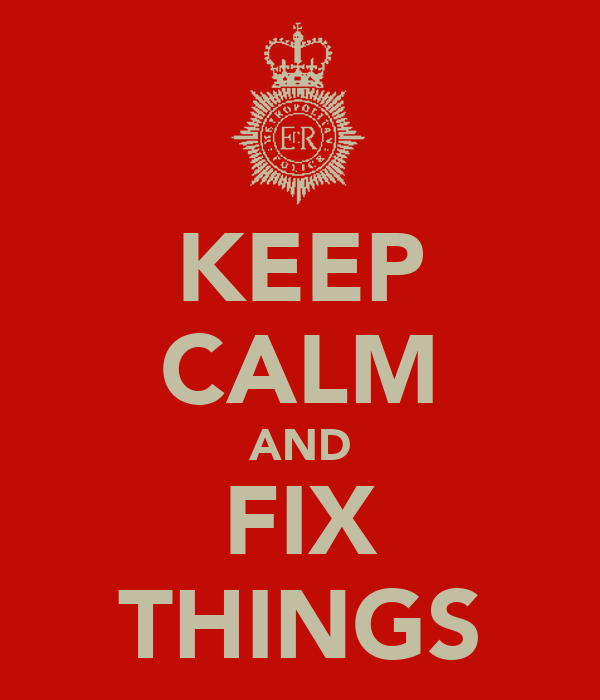 KEEP CALM AND FIX THINGS